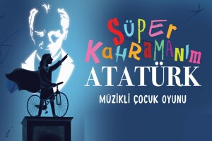 'Süper Kahramanım Atatürk' Müzikli Çocuk Tiyatro Bileti