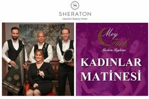 Sheraton İstanbul Ataköy Hotel Modern Meyhane MeyTürk Restaurant'da Her Çarşamba Kadınlar Matinesi