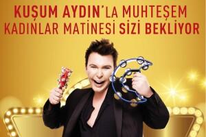 Kaya İstanbul Fair & Convention Hotel'den 8 Mart Dünya Kadınlar Günü'ne Özel Kuşum Aydın Sahnesi Eşliğinde Kadınlar Matinesi