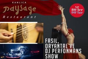 Kanlıca Paysage Restaurant'ta Her Cuma Fasıl, Oryantal Show, DJ Performanslarından Oluşan Muhteşem Eğlence & Enfes Gala Yemeği