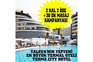 Yalova'nın En Büyük Termal Oteli Terma City Hotel'de 3 Kal 2 Öde, 30 Dk Masaj HEDİYE